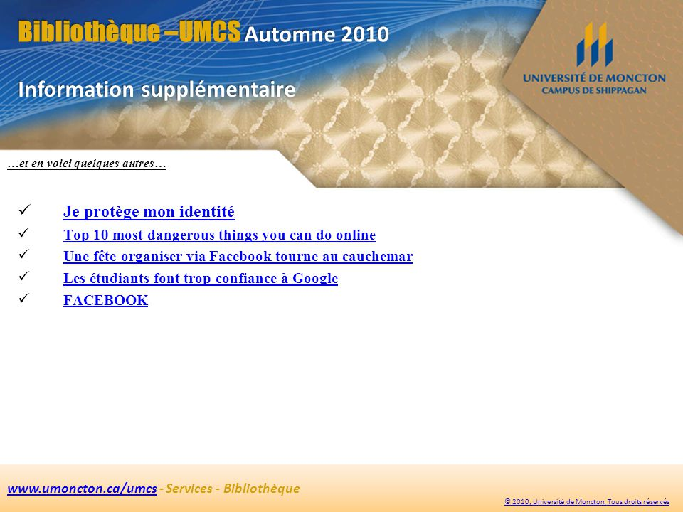 Bibliothèque –UMCS Automne 2010 www.umoncton.ca/umcswww.umoncton.ca/umcs - Services - Bibliothèque © 2010, Université de Moncton. Tous droits réservés