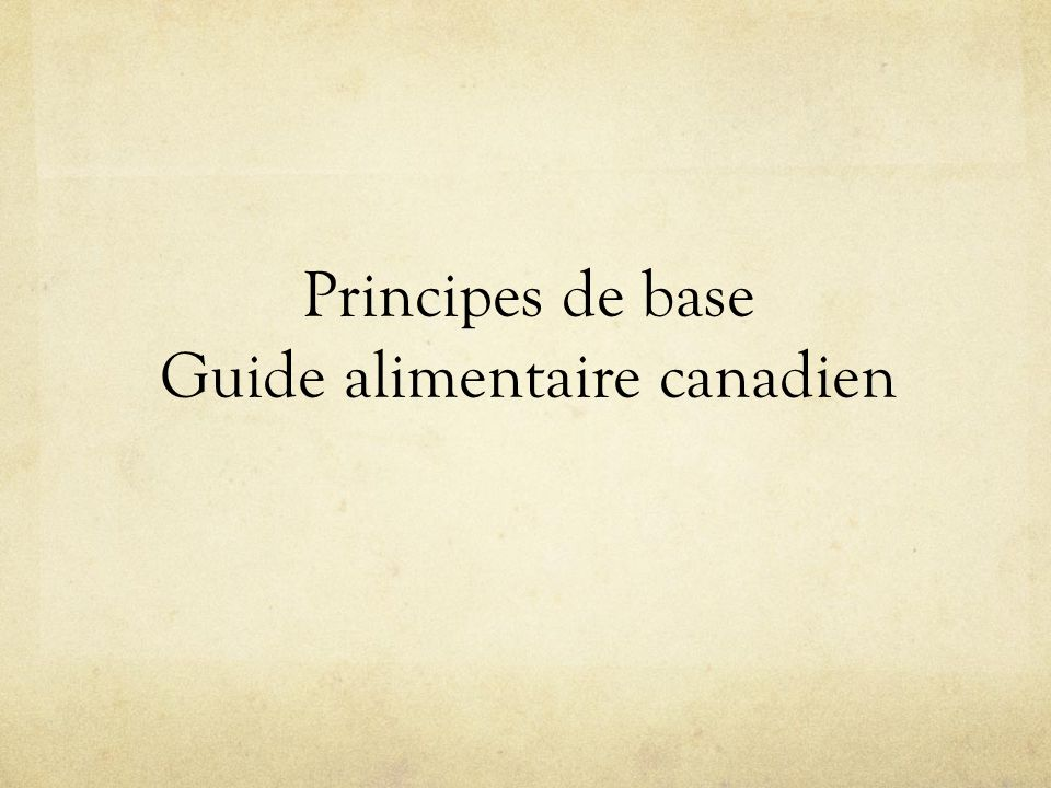 Principes de base Guide alimentaire canadien