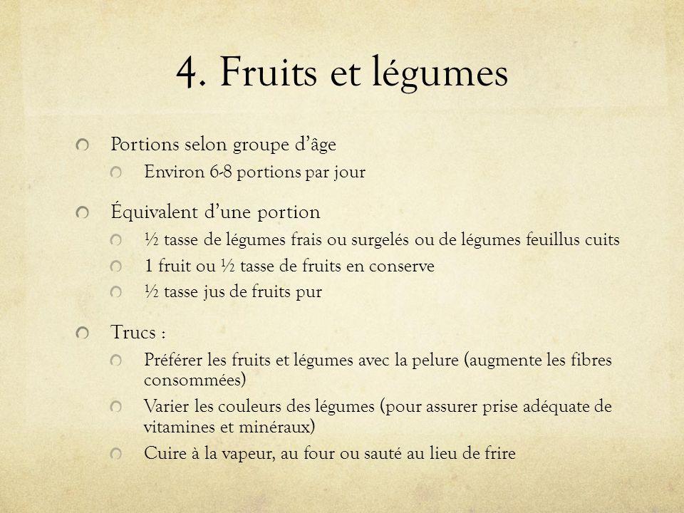 4. Fruits et légumes Portions selon groupe dâge Environ 6-8 portions par jour Équivalent dune portion ½ tasse de légumes frais ou surgelés ou de légum