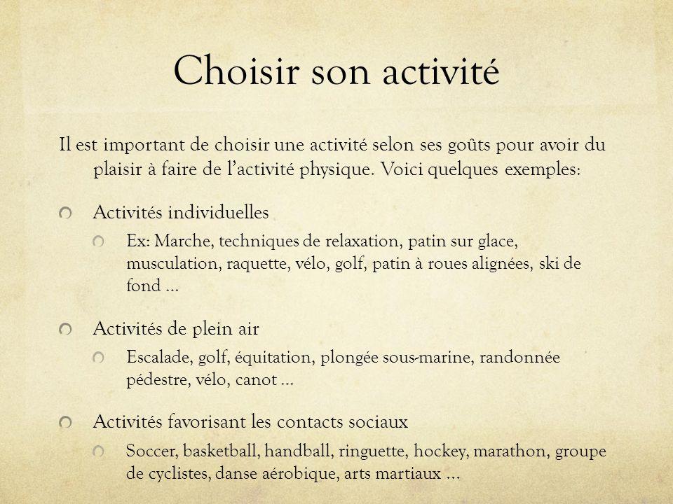 Choisir son activité Il est important de choisir une activité selon ses goûts pour avoir du plaisir à faire de lactivité physique.