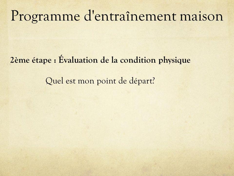 2ème étape : Évaluation de la condition physique Quel est mon point de départ.