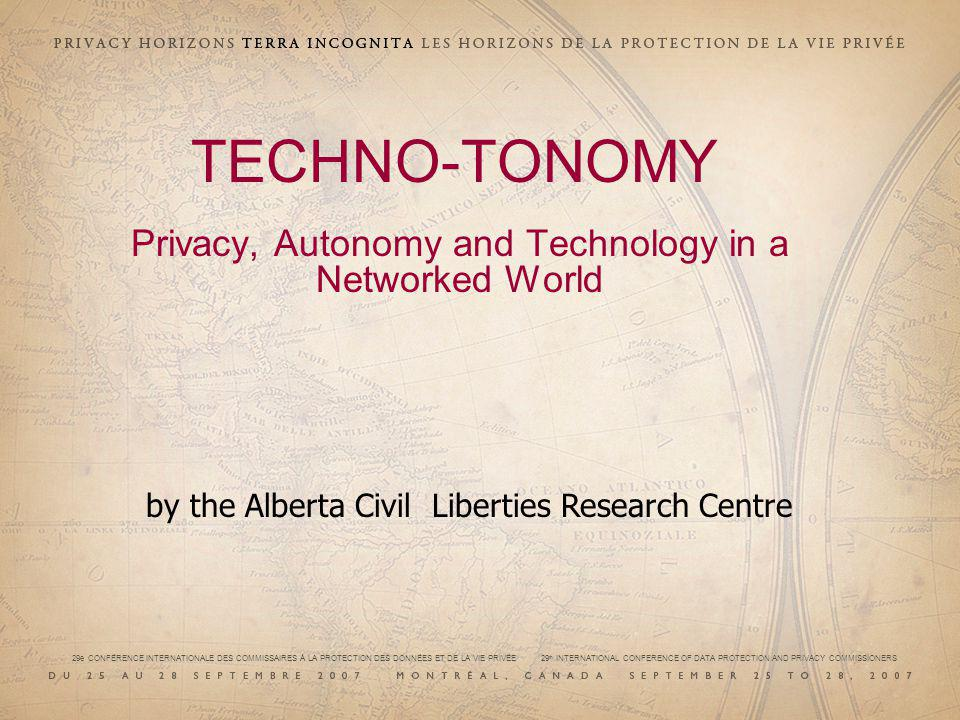 TECHNO-TONOMY Privacy, Autonomy and Technology in a Networked World by the Alberta Civil Liberties Research Centre