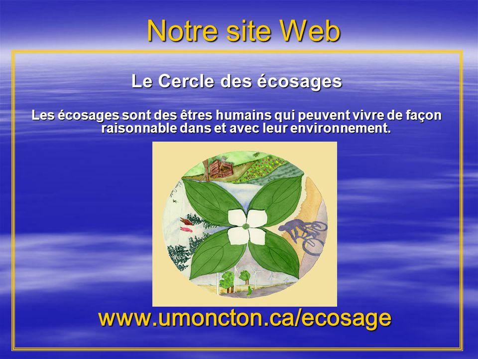 Notre site Web www.umoncton.ca/ecosage www.umoncton.ca/ecosage Le Cercle des écosages Les écosages sont des êtres humains qui peuvent vivre de façon raisonnable dans et avec leur environnement.