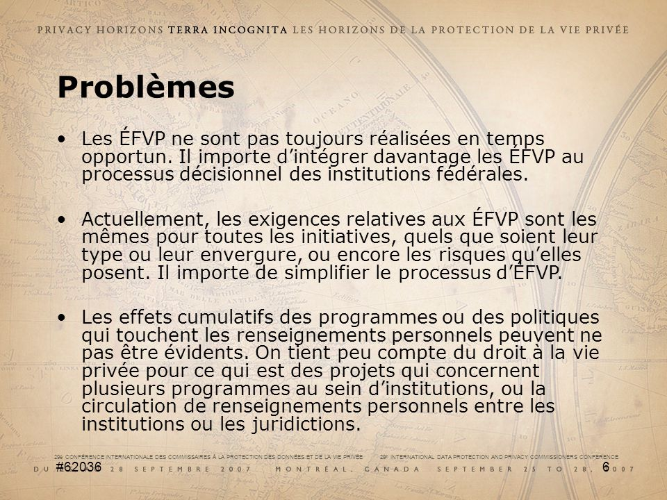 29e CONFÉRENCE INTERNATIONALE DES COMMISSAIRES À LA PROTECTION DES DONNÉES ET DE LA VIE PRIVÉE 29 th INTERNATIONAL DATA PROTECTION AND PRIVACY COMMISSIONERS CONFERENCE #620366 Les ÉFVP ne sont pas toujours réalisées en temps opportun.