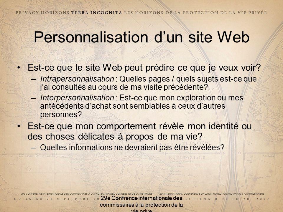 29e CONFÉRENCE INTERNATIONALE DES COMMISSAIRES À LA PROTECTION DES DONNÉES ET DE LA VIE PRIVÉE 29 th INTERNATIONAL CONFERENCE OF DATA PROTECTION AND PRIVACY COMMISSIONERS 29e Confrence internationale des commissaires à la protection de la vie prive Personnalisation dun site Web Est-ce que le site Web peut prédire ce que je veux voir.
