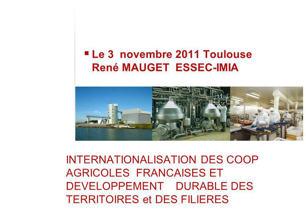INTERNATIONALISATION DES COOP AGRICOLES FRANCAISES ET DEVELOPPEMENT DURABLE DES TERRITOIRES et DES FILIERES Le 3 novembre 2011 Toulouse René MAUGET ES