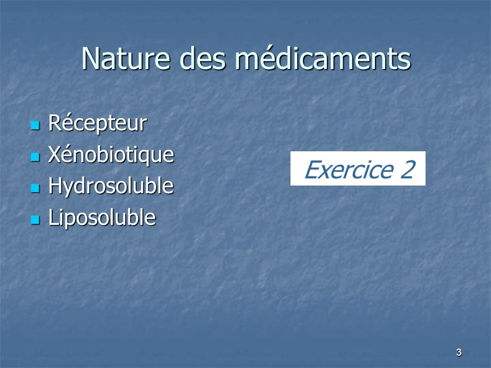 3 Nature des médicaments Récepteur Récepteur Xénobiotique Xénobiotique Hydrosoluble Hydrosoluble Liposoluble Liposoluble Exercice 2