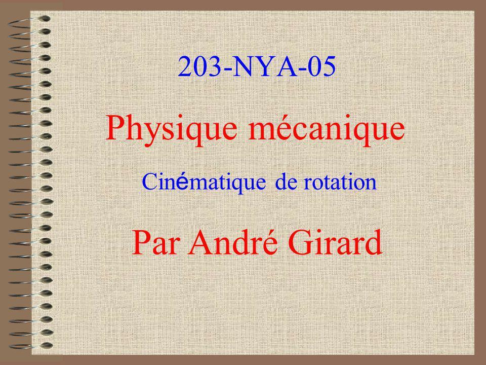 203-NYA-05 Physique mécanique Par André Girard Cin é matique de rotation
