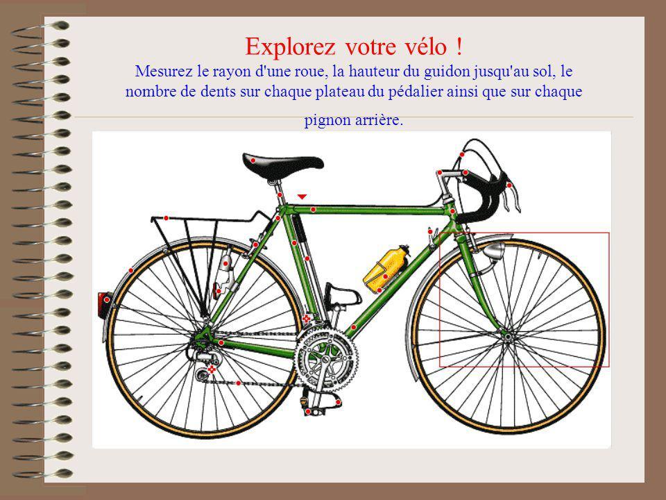 Explorez votre vélo ! Mesurez le rayon d'une roue, la hauteur du guidon jusqu'au sol, le nombre de dents sur chaque plateau du pédalier ainsi que sur