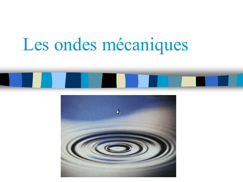 Exemple de mouvements ondulatoires n Ondes sur l eau n Ondes séismiques n Ondes mécaniques dans les structures (ex: ponts, gratte-ciel, …) n Ondes dans une corde ou un élastique n Ondes dans un ressort n Ondes acoustiques n Ondes électromagnétiques (lumière)