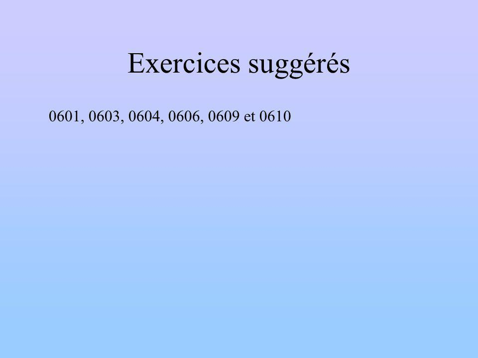 Exercices suggérés 0601, 0603, 0604, 0606, 0609 et 0610