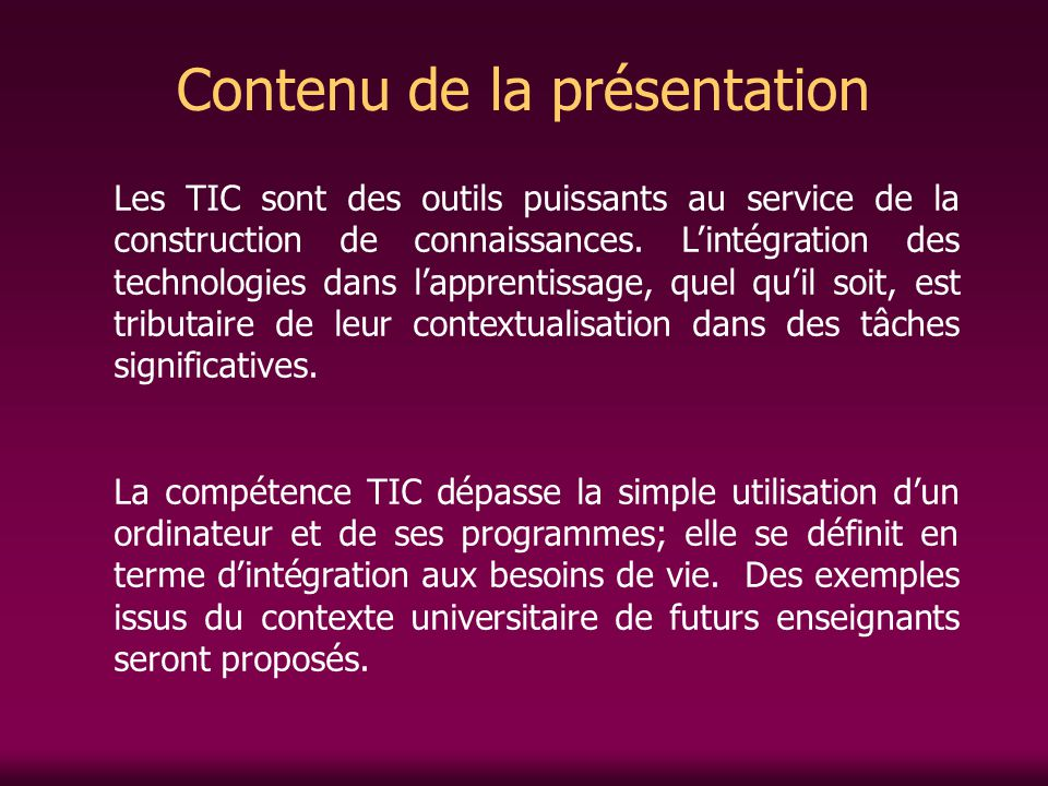Contenu de la présentation Les TIC sont des outils puissants au service de la construction de connaissances. Lintégration des technologies dans lappre