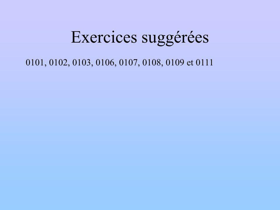Exercices suggérées 0101, 0102, 0103, 0106, 0107, 0108, 0109 et 0111