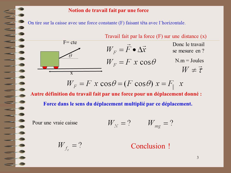 3 Notion de travail fait par une force On tire sur la caisse avec une force constante (F) faisant têta avec lhorizontale. F= cte x Travail fait par la
