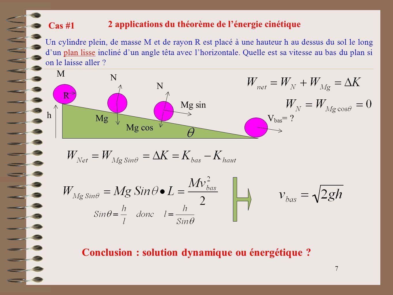 7 2 applications du théorème de lénergie cinétique Un cylindre plein, de masse M et de rayon R est placé à une hauteur h au dessus du sol le long dun
