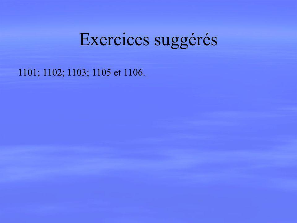 Exercices suggérés 1101; 1102; 1103; 1105 et 1106.