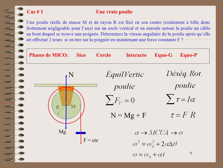 7 Poulie réelle Une corde de masse négligeable est enroulée autour dune poulie de masse M et de rayon R et on attache à son extrémité une petite charge de masse m.