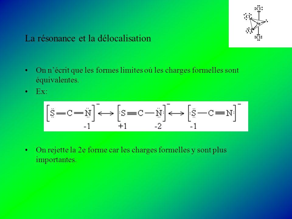 La résonance et la délocalisation On nécrit que les formes limites où les charges formelles sont équivalentes.
