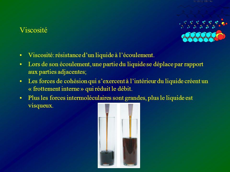 Viscosité Viscosité: résistance dun liquide à lécoulement. Lors de son écoulement, une partie du liquide se déplace par rapport aux parties adjacentes