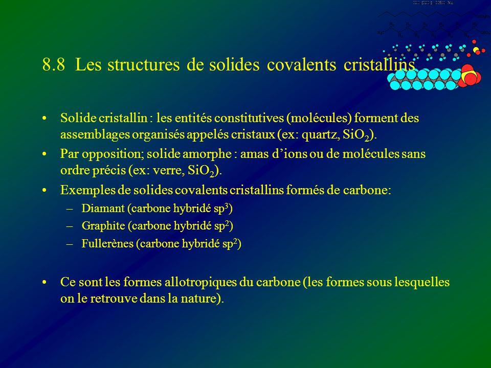 8.8 Les structures de solides covalents cristallins Solide cristallin : les entités constitutives (molécules) forment des assemblages organisés appelé