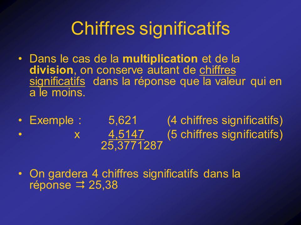 Chiffres significatifs Dans le cas de la multiplication et de la division, on conserve autant de chiffres significatifs dans la réponse que la valeur