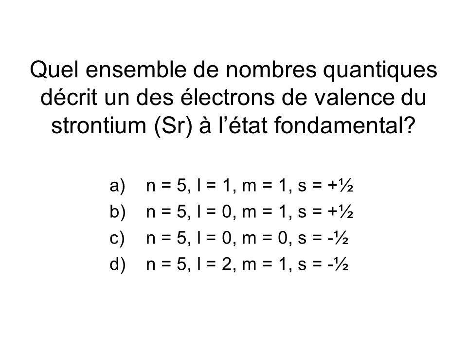 Quel ensemble de nombres quantiques décrit un des électrons de valence du strontium (Sr) à létat fondamental.