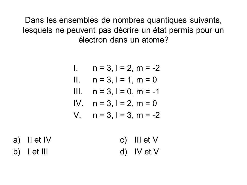 Dans les ensembles de nombres quantiques suivants, lesquels ne peuvent pas décrire un état permis pour un électron dans un atome.
