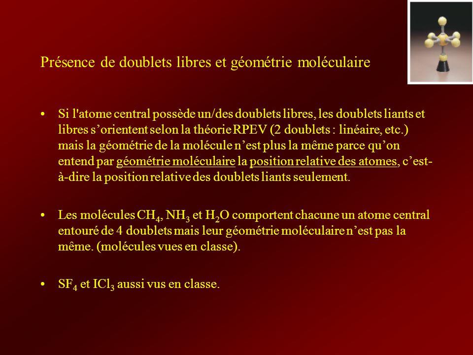 Présence de doublets libres et géométrie moléculaire Si l'atome central possède un/des doublets libres, les doublets liants et libres sorientent selon