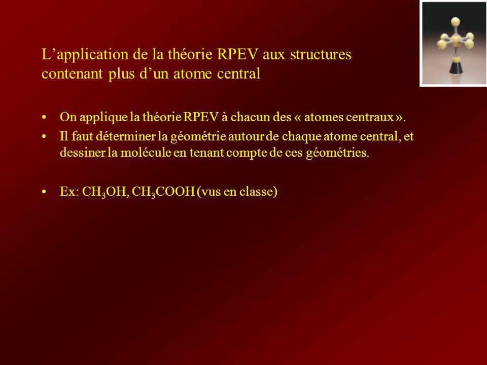 Lapplication de la théorie RPEV aux structures contenant plus dun atome central On applique la théorie RPEV à chacun des « atomes centraux ». Il faut