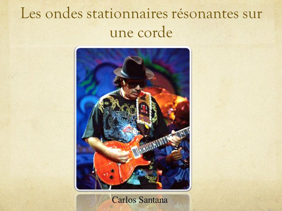 Les ondes stationnaires résonantes sur une corde Carlos Santana