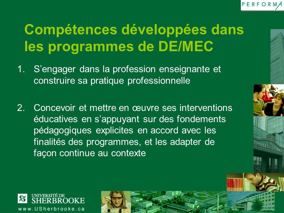 Compétences développées dans les programmes de DE/MEC 1.Sengager dans la profession enseignante et construire sa pratique professionnelle 2.Concevoir