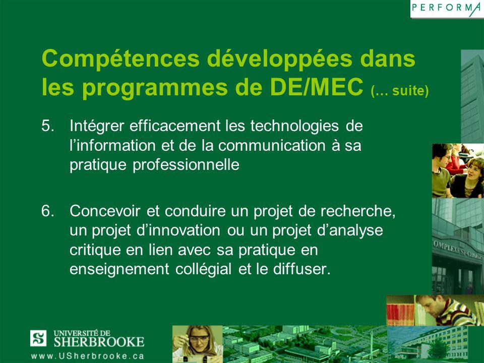 Compétences développées dans les programmes de DE/MEC (… suite) 5.Intégrer efficacement les technologies de linformation et de la communication à sa p