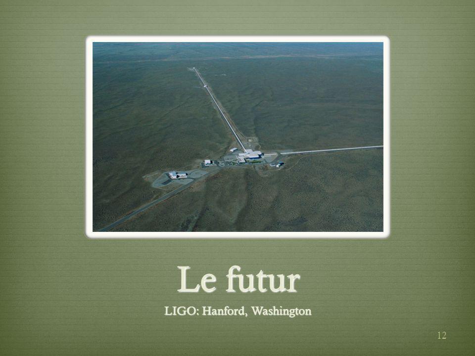 12 Le futur LIGO: Hanford, Washington