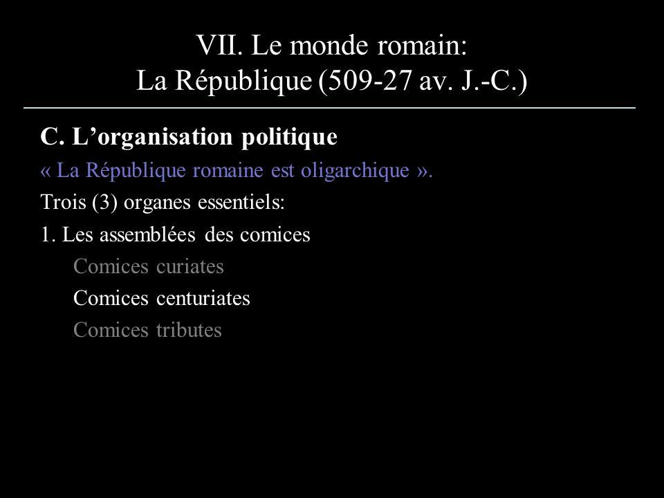 VII. Le monde romain: La République (509-27 av. J.-C.) C. Lorganisation politique « La République romaine est oligarchique ». Trois (3) organes essent