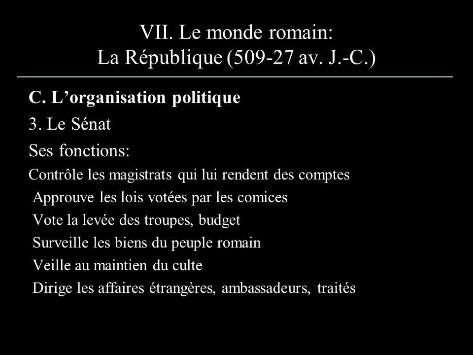 VII. Le monde romain: La République (509-27 av. J.-C.) C. Lorganisation politique 3. Le Sénat Ses fonctions: Contrôle les magistrats qui lui rendent d