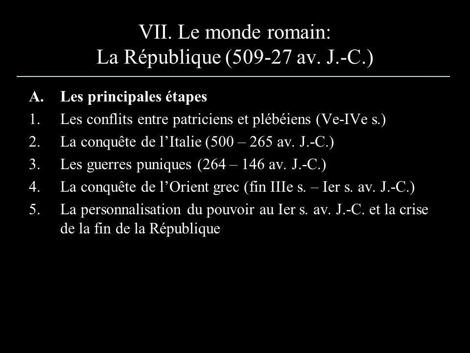 VII. Le monde romain: La République (509-27 av. J.-C.) A.Les principales étapes 1.Les conflits entre patriciens et plébéiens (Ve-IVe s.) 2.La conquête
