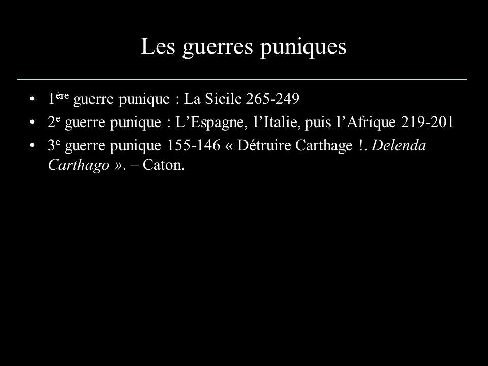 Les guerres puniques 1 ère guerre punique : La Sicile 265-249 2 e guerre punique : LEspagne, lItalie, puis lAfrique 219-201 3 e guerre punique 155-146 « Détruire Carthage !.