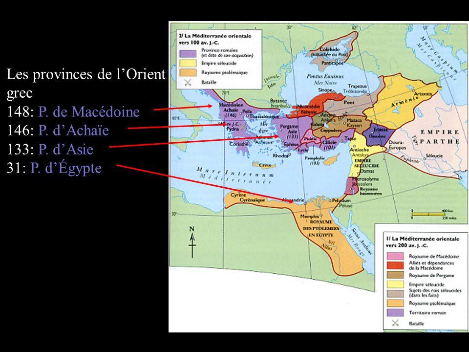 Les provinces de lOrient grec 148: P. de Macédoine 146: P. dAchaïe 133: P. dAsie 31: P. dÉgypte