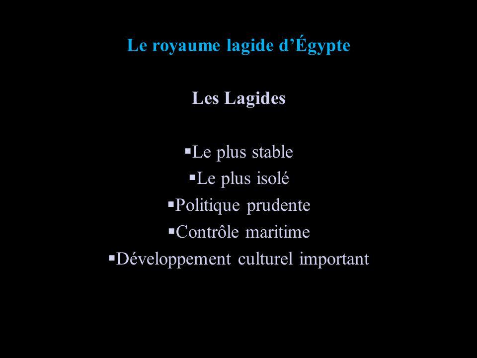 Le royaume lagide dÉgypte Les Lagides Le plus stable Le plus isolé Politique prudente Contrôle maritime Développement culturel important