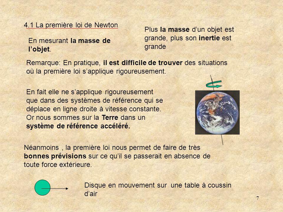 7 4.1 La première loi de Newton Remarque: En pratique, il est difficile de trouver des situations où la première loi sapplique rigoureusement.