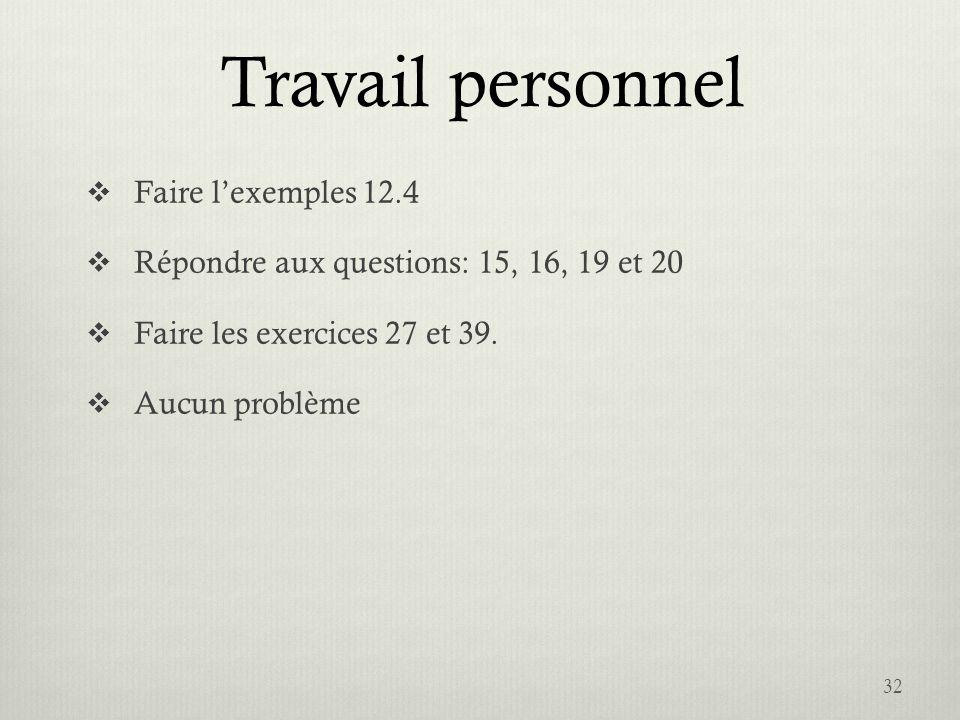 Travail personnel Faire lexemples 12.4 Répondre aux questions: 15, 16, 19 et 20 Faire les exercices 27 et 39. Aucun problème 32