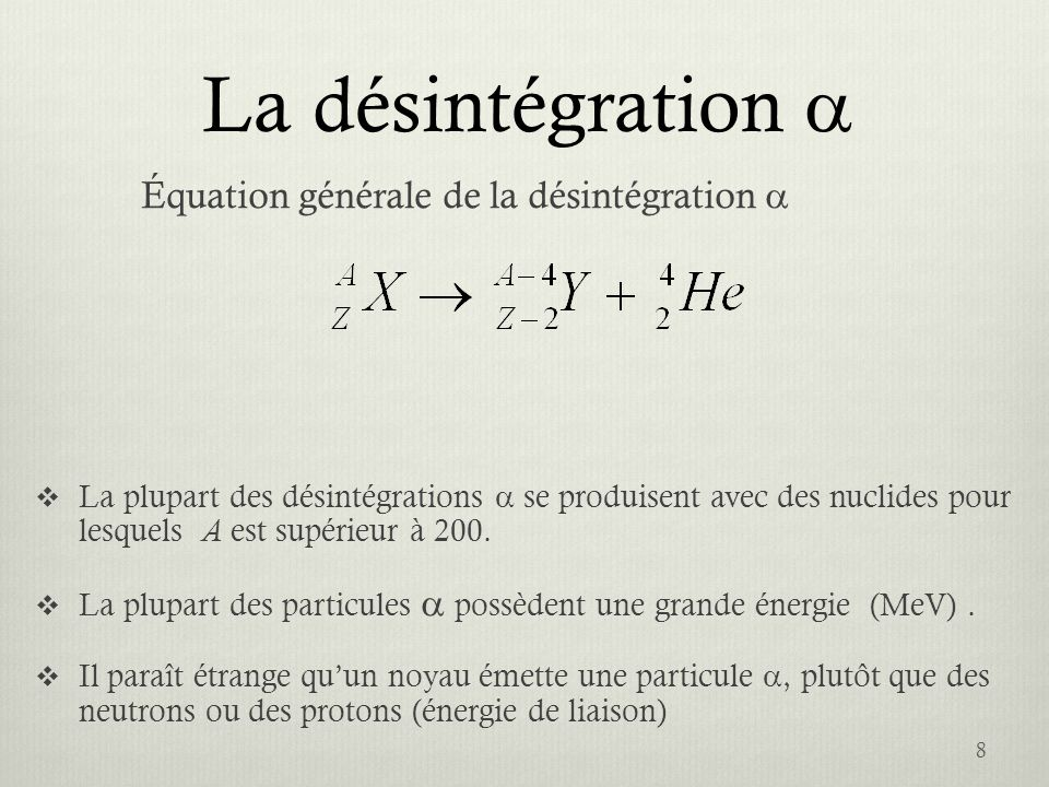 La désintégration Lorsquun noyau émet une particule, la charge du noyau résultant est inférieur de 2 e Son nombre de masse A est inférieur de quatre unités Le numéro atomique, Z, décroît de 2 (Un autre élément est formé) 9 Où X est le noyau de départ et Y le noyau résultant.