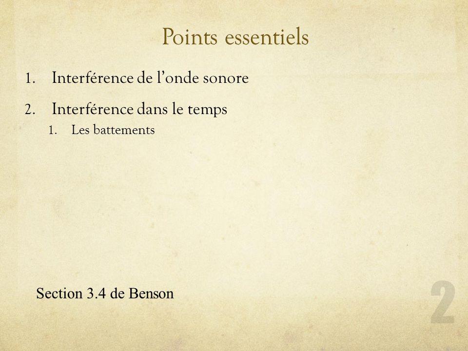 1. Interférence de londe sonore 2. Interférence dans le temps 1. Les battements Section 3.4 de Benson