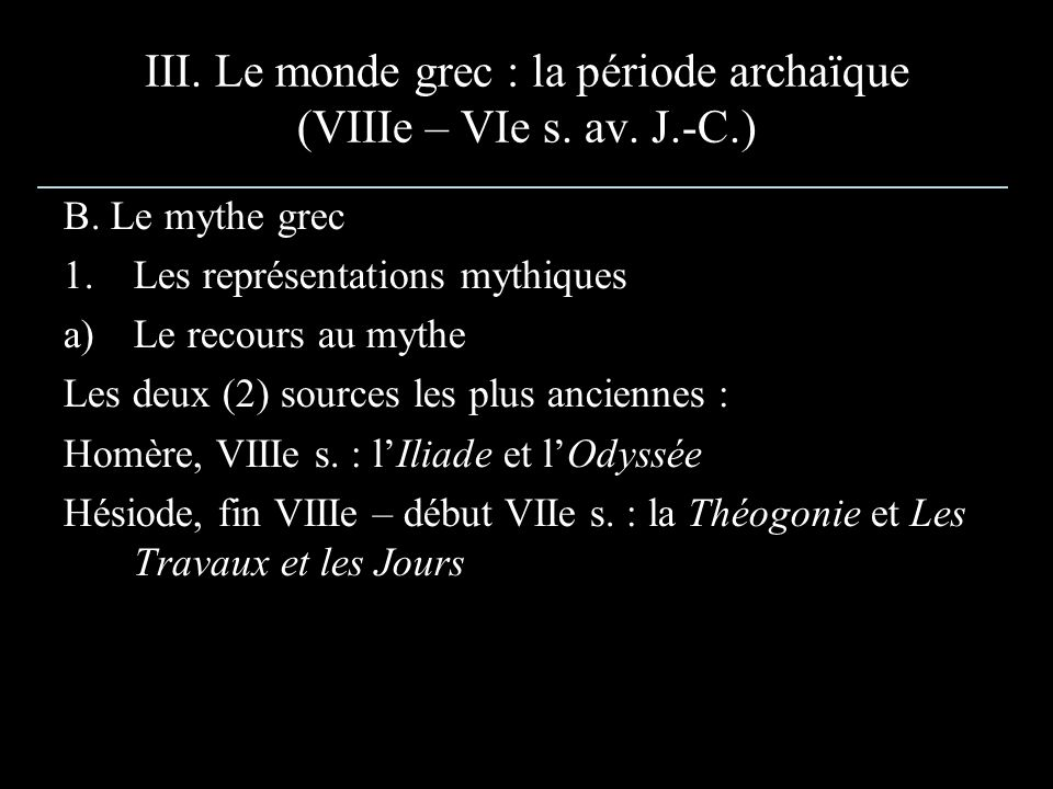 III. Le monde grec : la période archaïque (VIIIe – VIe s. av. J.-C.) B. Le mythe grec 1.Les représentations mythiques a)Le recours au mythe Les deux (