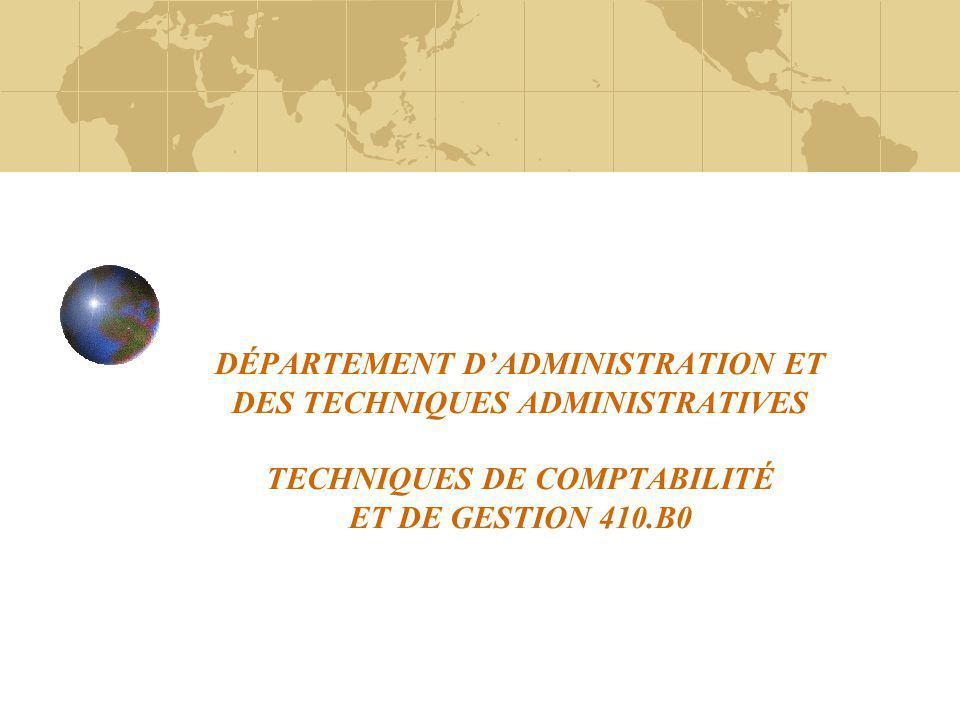 DÉPARTEMENT DADMINISTRATION ET DES TECHNIQUES ADMINISTRATIVES TECHNIQUES DE COMPTABILITÉ ET DE GESTION 410.B0
