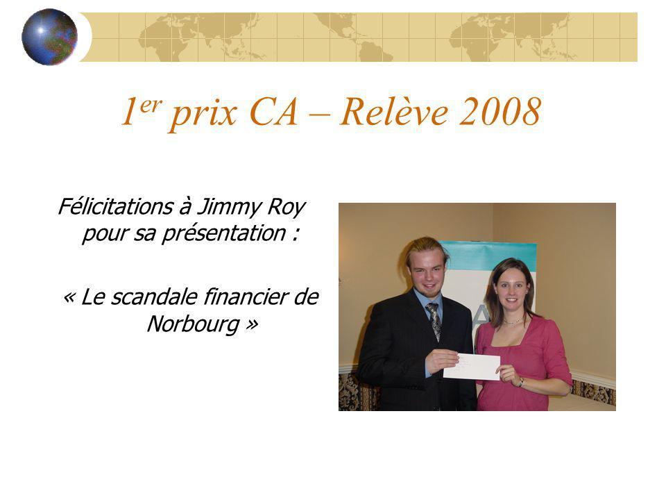 1 er prix CA – Relève 2008 Félicitations à Jimmy Roy pour sa présentation : « Le scandale financier de Norbourg »
