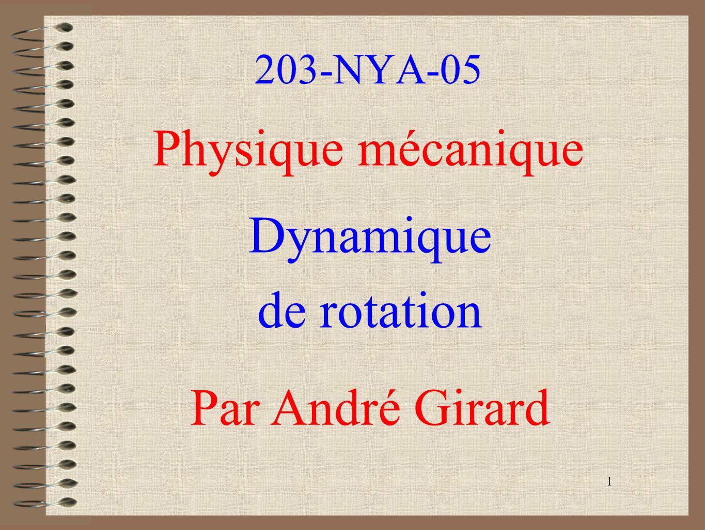 1 203-NYA-05 Physique mécanique Dynamique de rotation Par André Girard
