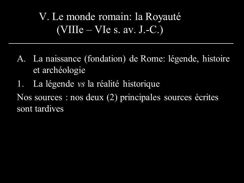 V. Le monde romain: la Royauté (VIIIe – VIe s. av. J.-C.) A.La naissance (fondation) de Rome: légende, histoire et archéologie 1.La légende vs la réal