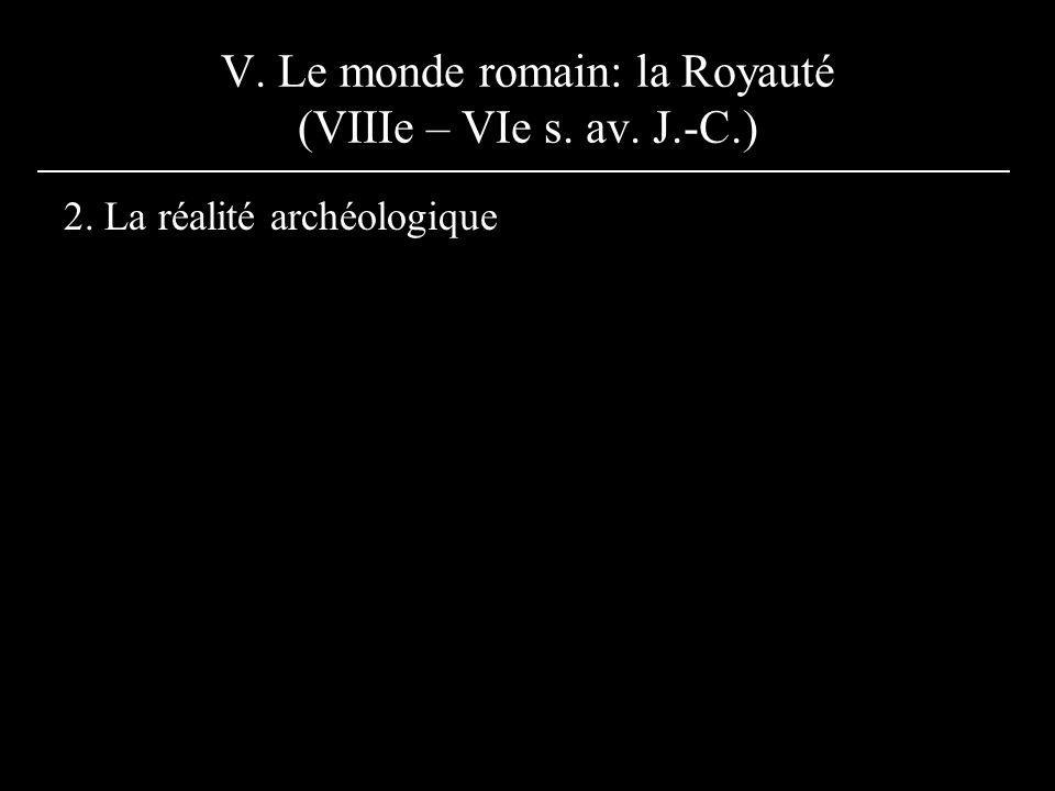 V. Le monde romain: la Royauté (VIIIe – VIe s. av. J.-C.) 2. La réalité archéologique