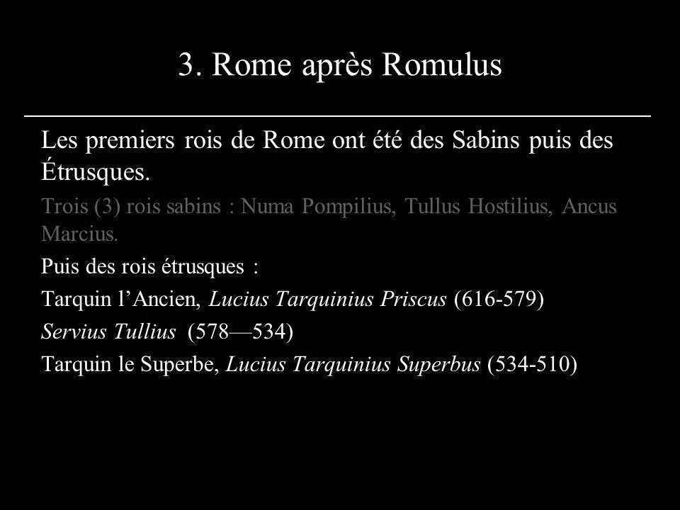 3. Rome après Romulus Les premiers rois de Rome ont été des Sabins puis des Étrusques. Trois (3) rois sabins : Numa Pompilius, Tullus Hostilius, Ancus